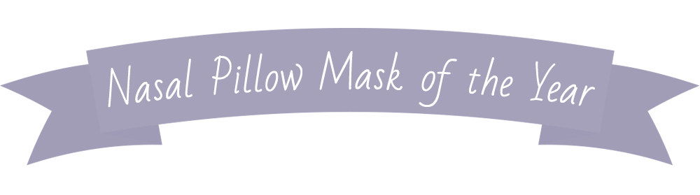 Nasal Pillow Mask Of the Year