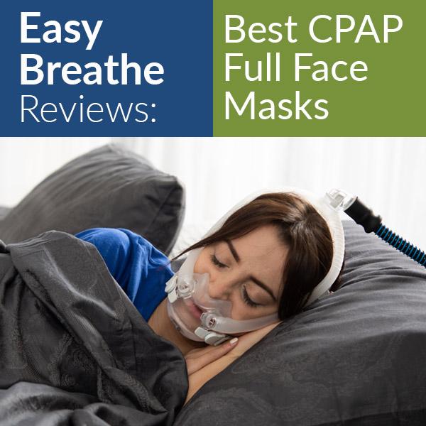 Easy Breathe Reviews: Best CPAP Full Face Masks