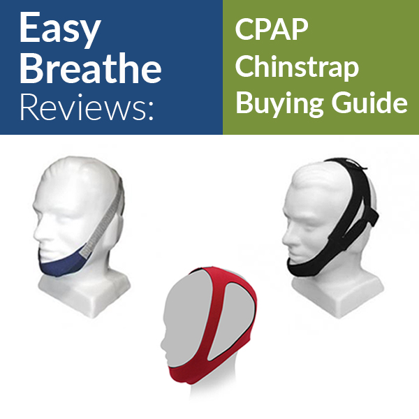 Easy Breathe Reviews: CPAP Chinstrap Buying Guide